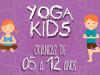 Yoga Kids: Crianças de 05 a 12anos